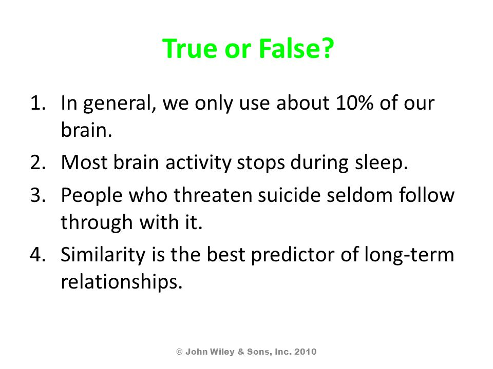 True or False. 1.In general, we only use about 10% of our brain.