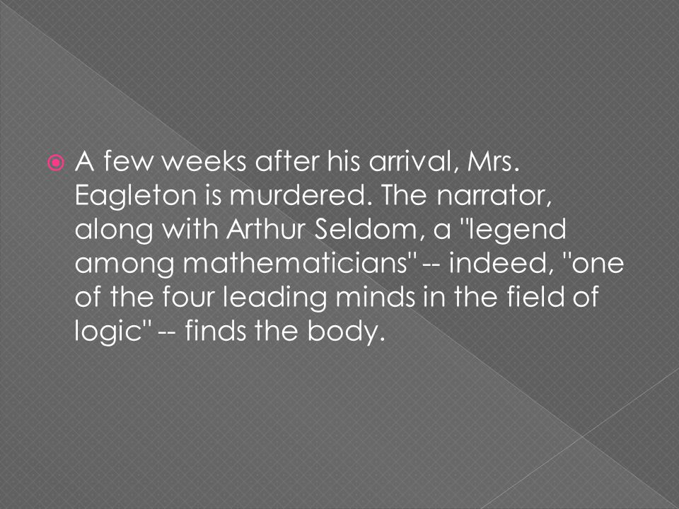  A few weeks after his arrival, Mrs. Eagleton is murdered.