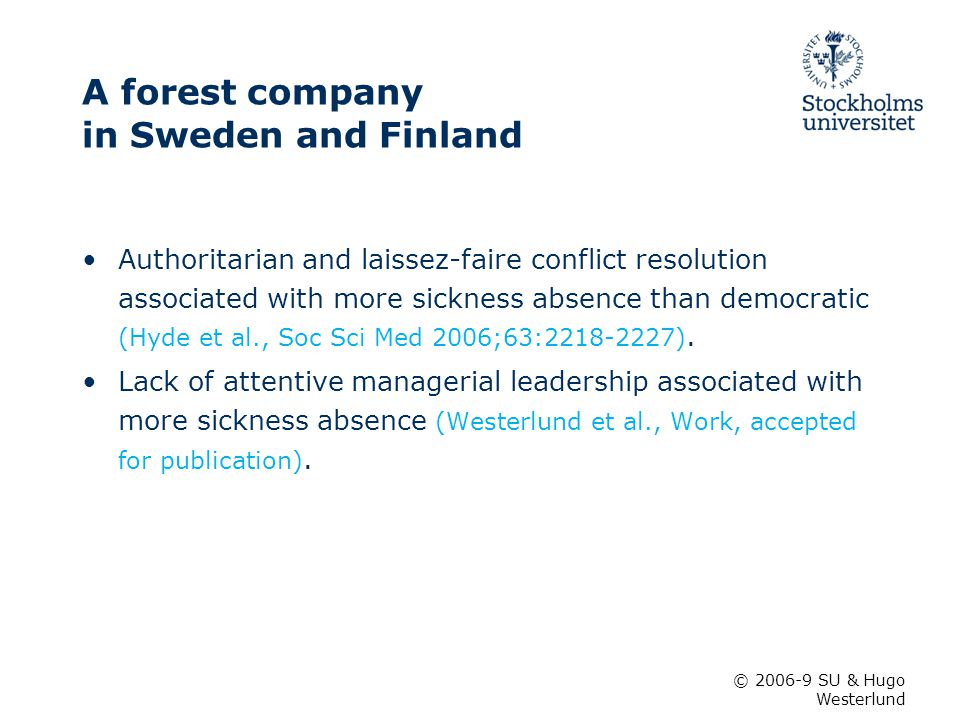 A forest company in Sweden and Finland Authoritarian and laissez-faire conflict resolution associated with more sickness absence than democratic (Hyde et al., Soc Sci Med 2006;63:2218-2227).