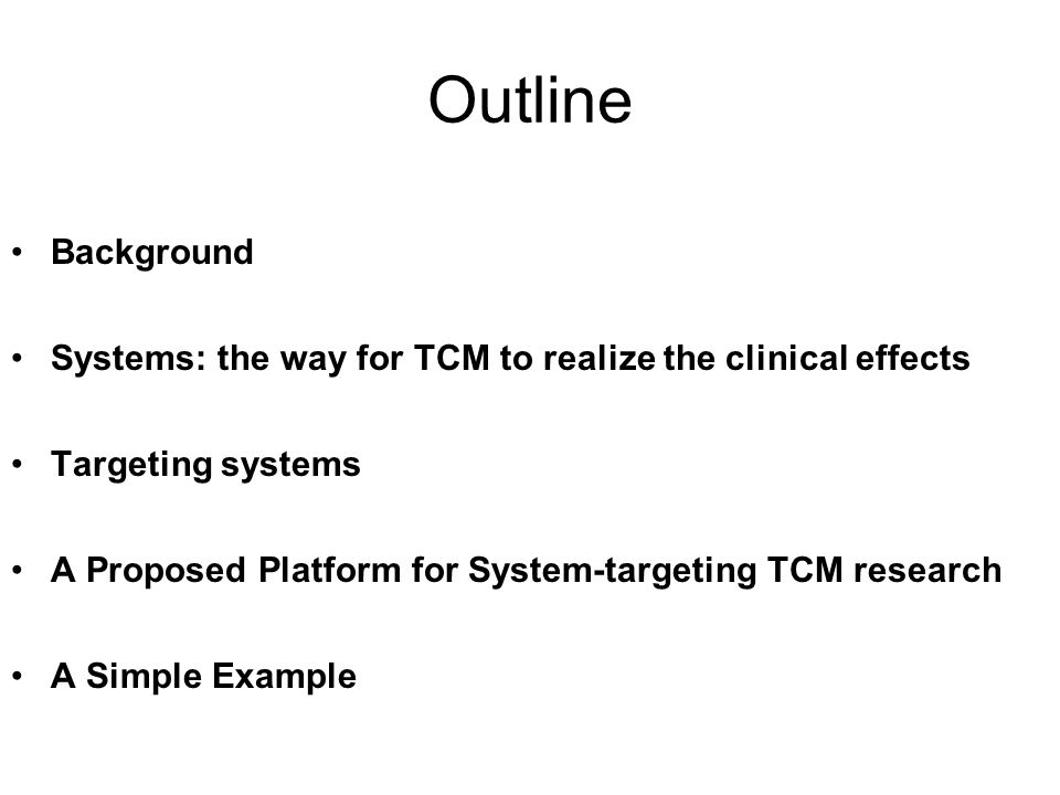Outline Background Systems: the way for TCM to realize the clinical effects Targeting systems A Proposed Platform for System-targeting TCM research A