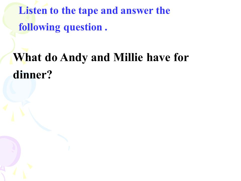 What do Andy and Millie have for dinner? Listen to the tape and answer the following question.