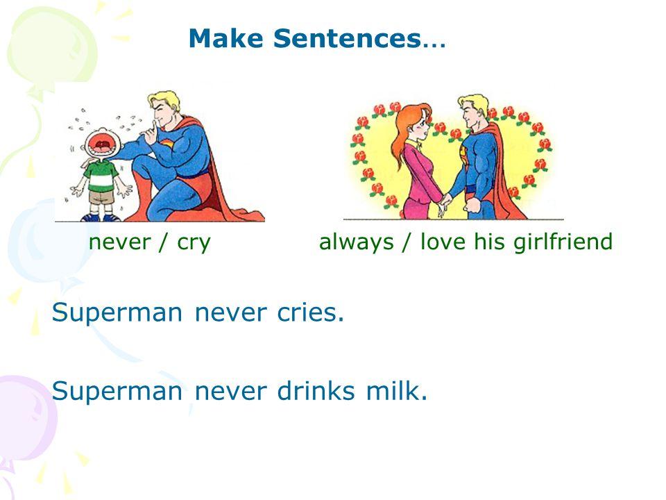 Make Sentences … never / cry Superman never cries.