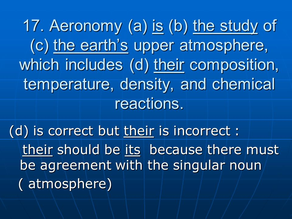 17. Aeronomy (a) is (b) the study of (c) the earth's upper atmosphere, which includes (d) their composition, temperature, density, and chemical reacti