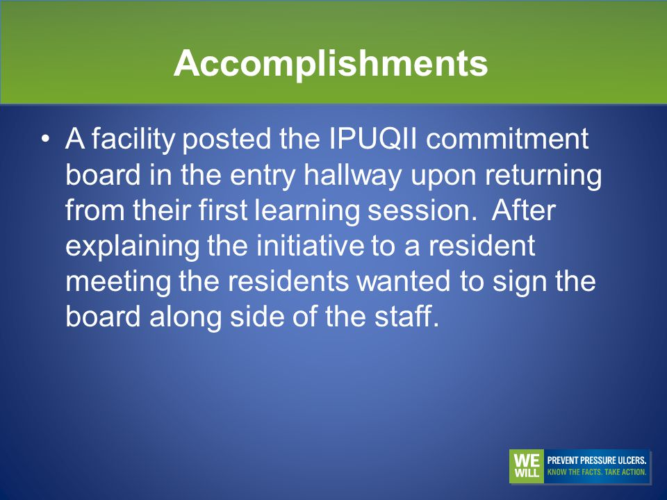 Accomplishments A facility posted the IPUQII commitment board in the entry hallway upon returning from their first learning session.