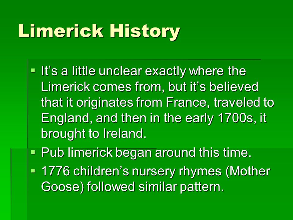 Continued History  The humor and easy creation of limericks infused oral poetry across class-lines.