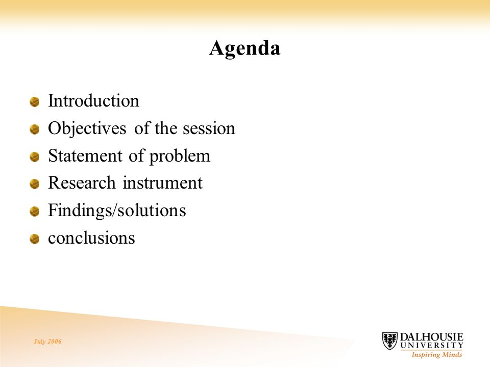 July 2006 Agenda Introduction Objectives of the session Statement of problem Research instrument Findings/solutions conclusions