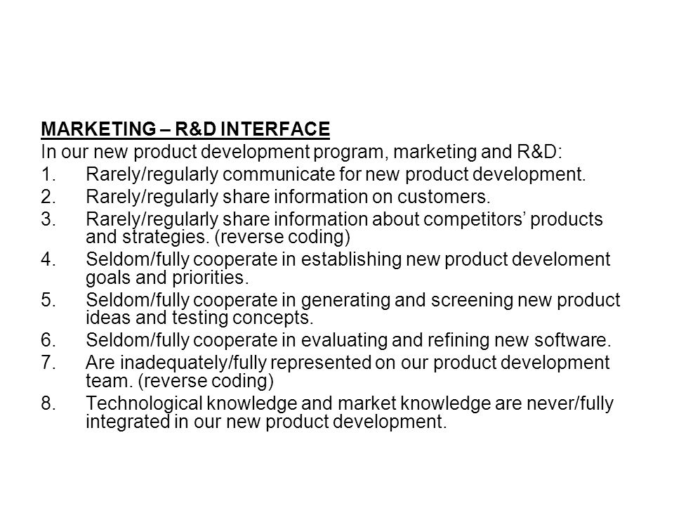 MARKETING – R&D INTERFACE In our new product development program, marketing and R&D: 1.Rarely/regularly communicate for new product development. 2.Rar