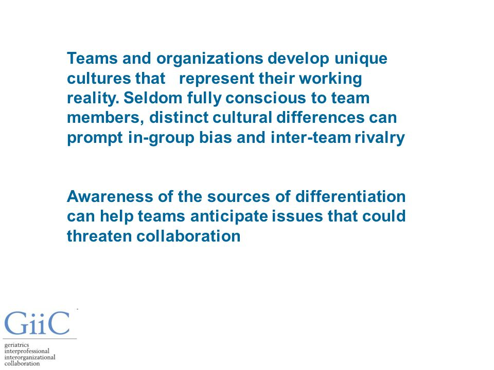 Sources of diversity between collaborating teams Developmental Stage Forming Storming Norming Performing Cognitive model Logic of assessment Breadth of focus Perception of time Geography of practice Language Style of documentation Focus of team culture Power focused Role focused Task focused Relationship focused Customer focused