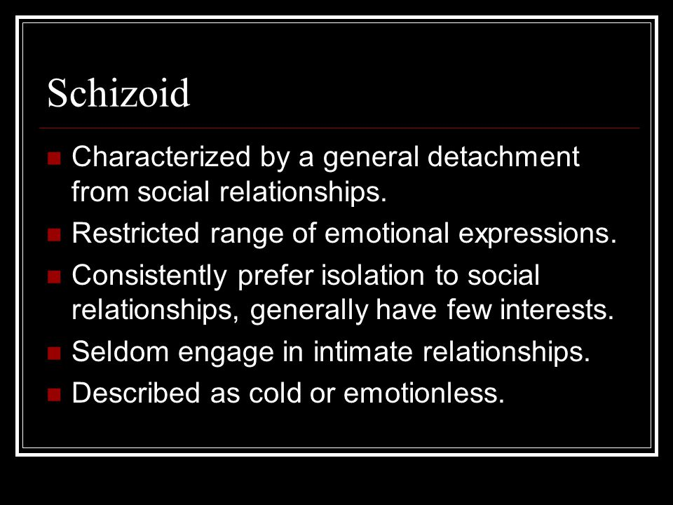 Schizotypal Restricted interpersonal relationships Marked peculiarities in thinking and perception.