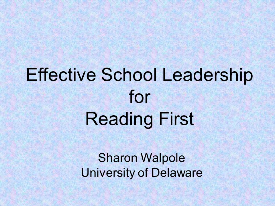 Effective School Leadership for Reading First Sharon Walpole University of Delaware