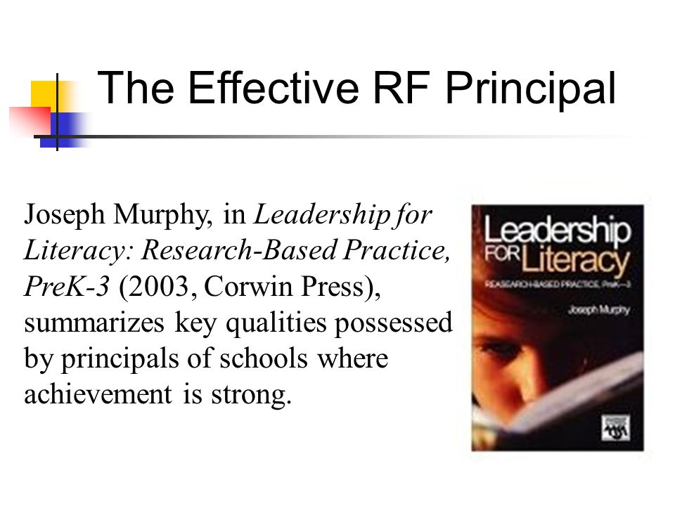 Joseph Murphy, in Leadership for Literacy: Research-Based Practice, PreK-3 (2003, Corwin Press), summarizes key qualities possessed by principals of schools where achievement is strong.