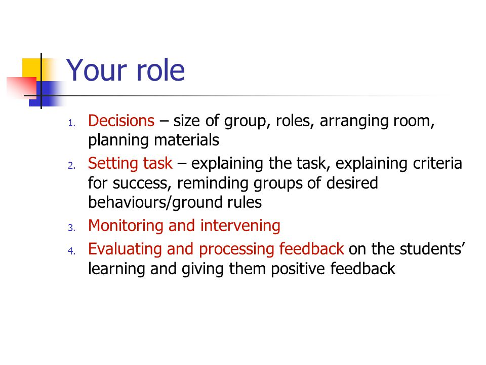 Your role 1. Decisions – size of group, roles, arranging room, planning materials 2.