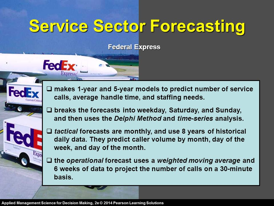 Service Sector Forecasting Federal Express  makes 1-year and 5-year models to predict number of service calls, average handle time, and staffing need