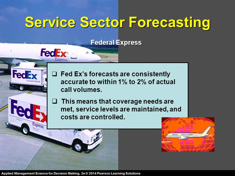 Service Sector Forecasting Federal Express  Fed Ex's forecasts are consistently accurate to within 1% to 2% of actual call volumes.  This means that