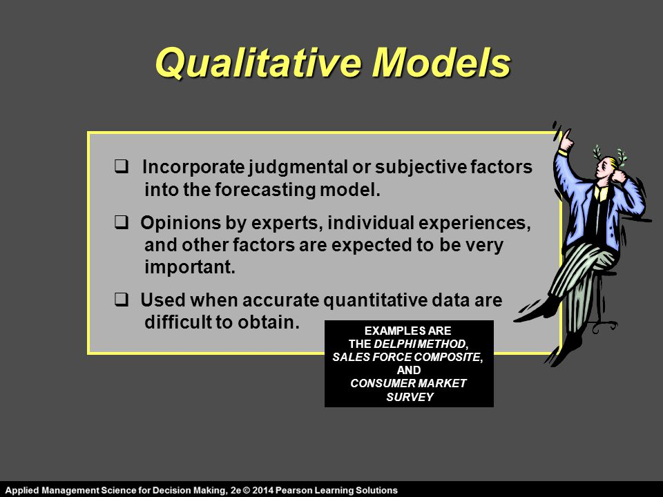 Qualitative Models  Incorporate judgmental or subjective factors into the forecasting model.  Opinions by experts, individual experiences, and other