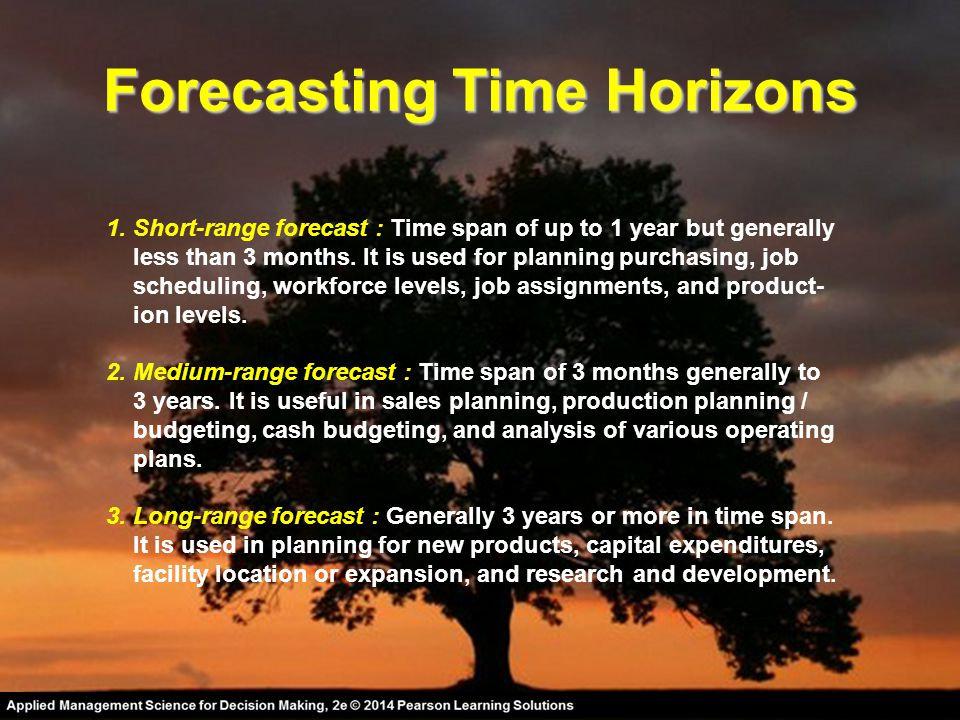Forecasting Time Horizons 1. Short-range forecast : Time span of up to 1 year but generally less than 3 months. It is used for planning purchasing, jo