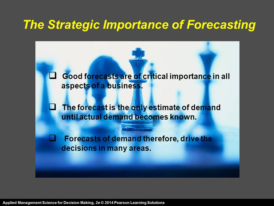  Good forecasts are of critical importance in all aspects of a business.