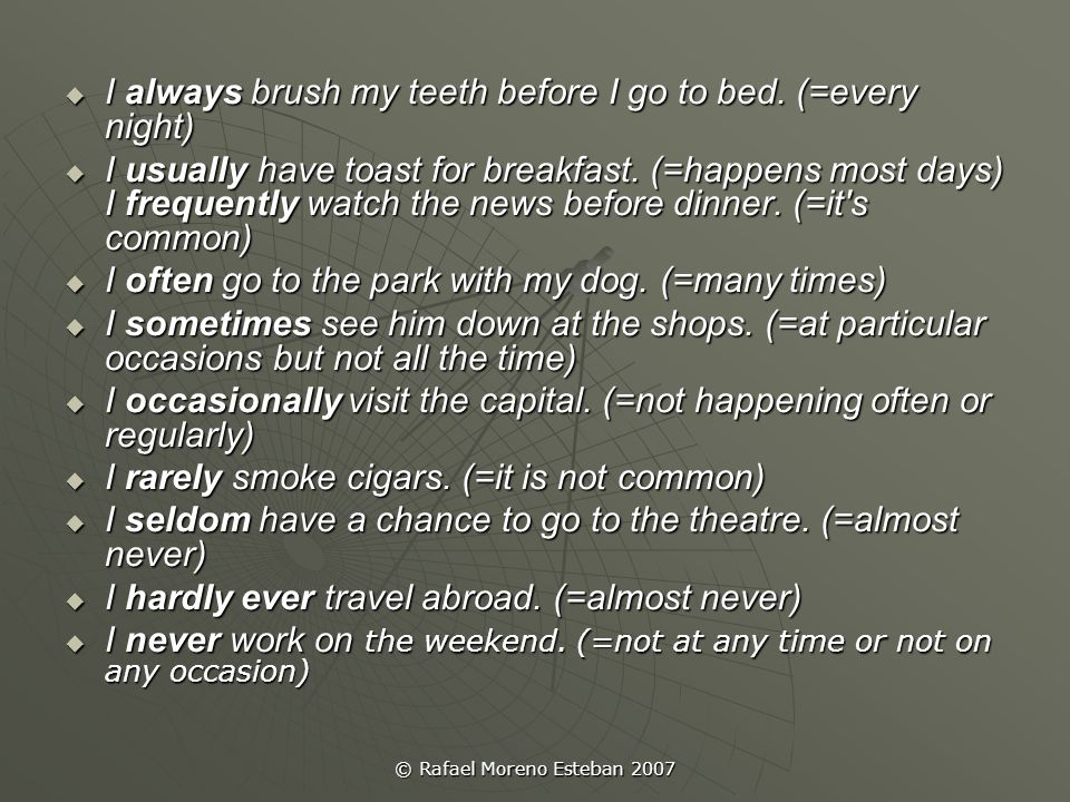 © Rafael Moreno Esteban 2007  I always brush my teeth before I go to bed. (=every night)  I usually have toast for breakfast. (=happens most days) I