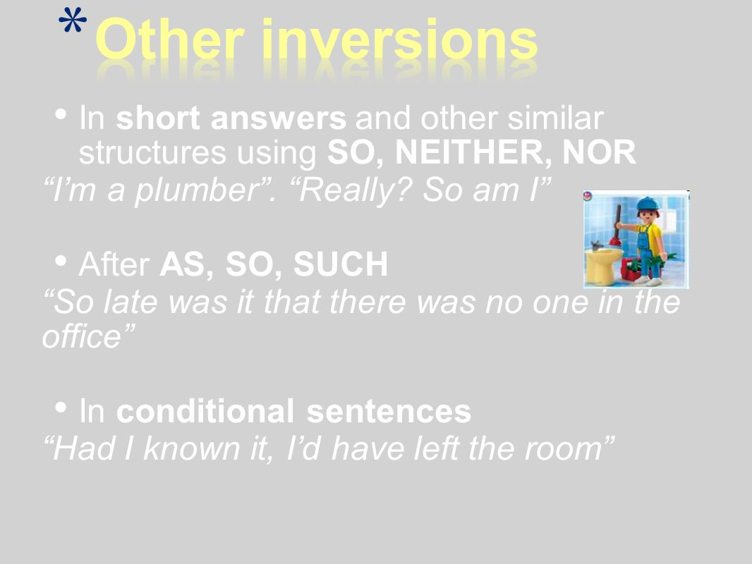 In short answers and other similar structures using SO, NEITHER, NOR I'm a plumber .