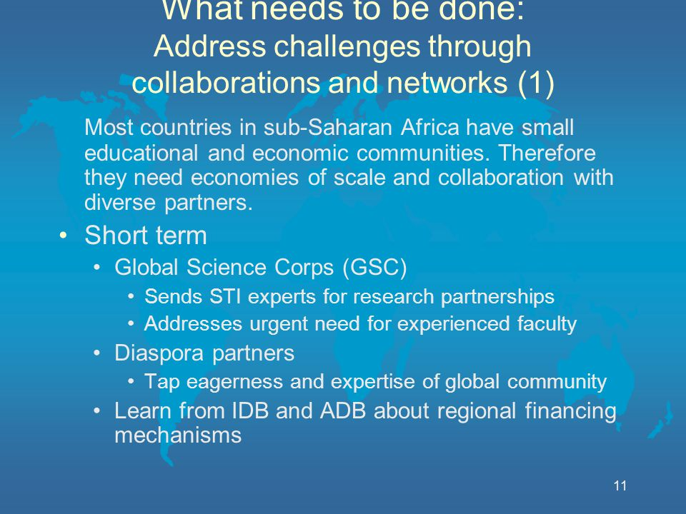 11 What needs to be done: Address challenges through collaborations and networks (1) Most countries in sub-Saharan Africa have small educational and economic communities.