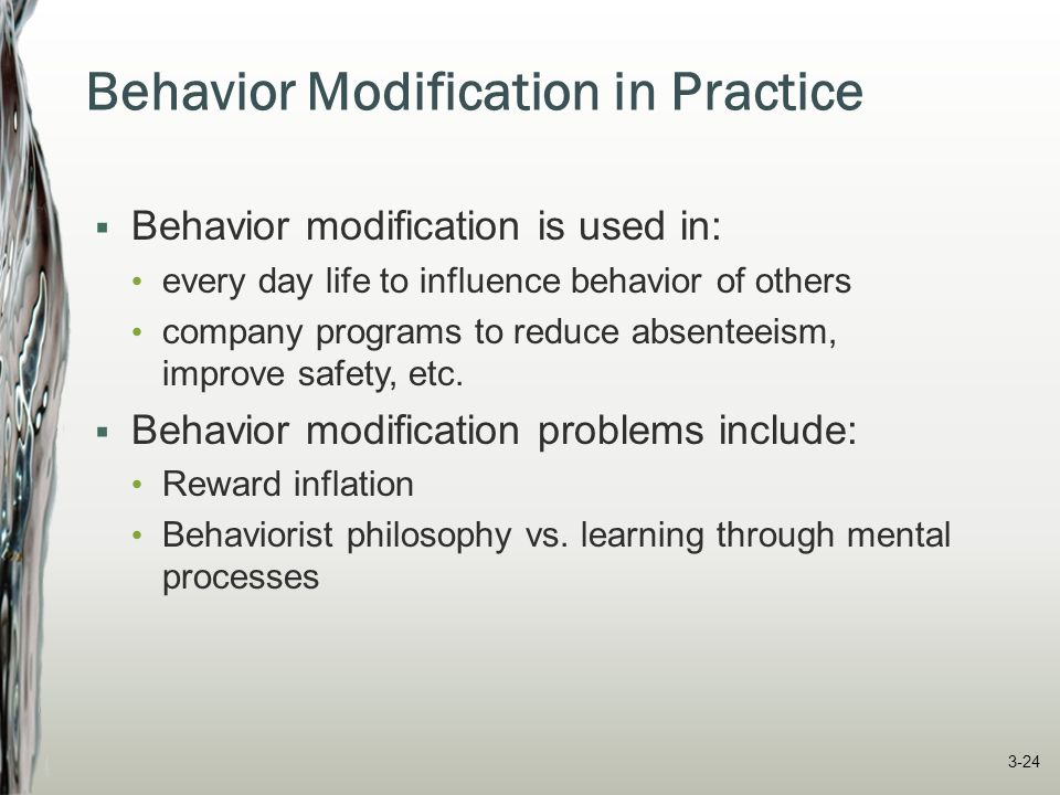 Behavior Modification in Practice  Behavior modification is used in: every day life to influence behavior of others company programs to reduce absent
