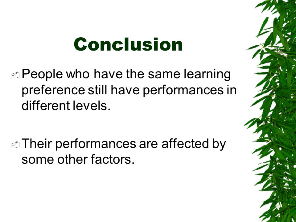 Conclusion  People who have the same learning preference still have performances in different levels.
