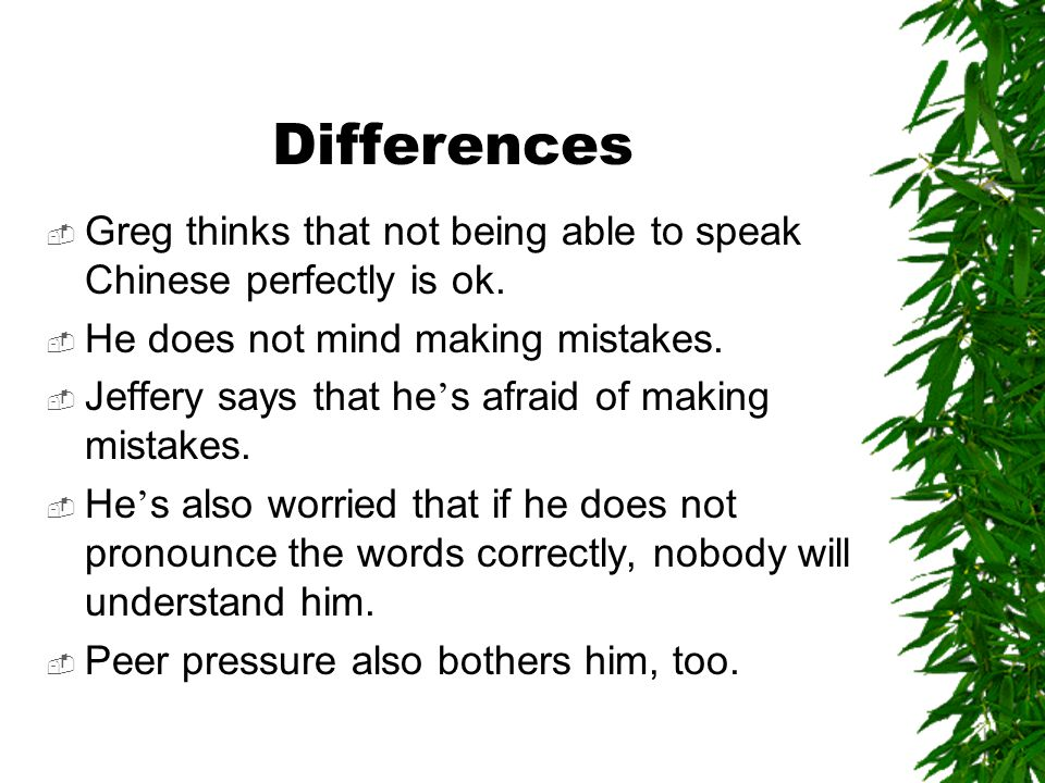 Differences  Greg thinks that not being able to speak Chinese perfectly is ok.