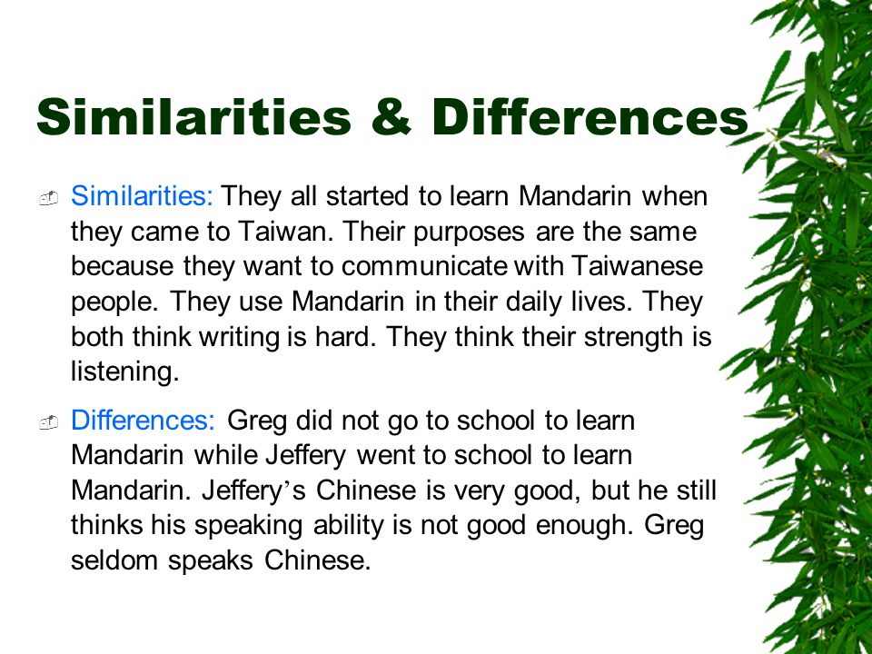 Similarities & Differences  Similarities: They all started to learn Mandarin when they came to Taiwan.