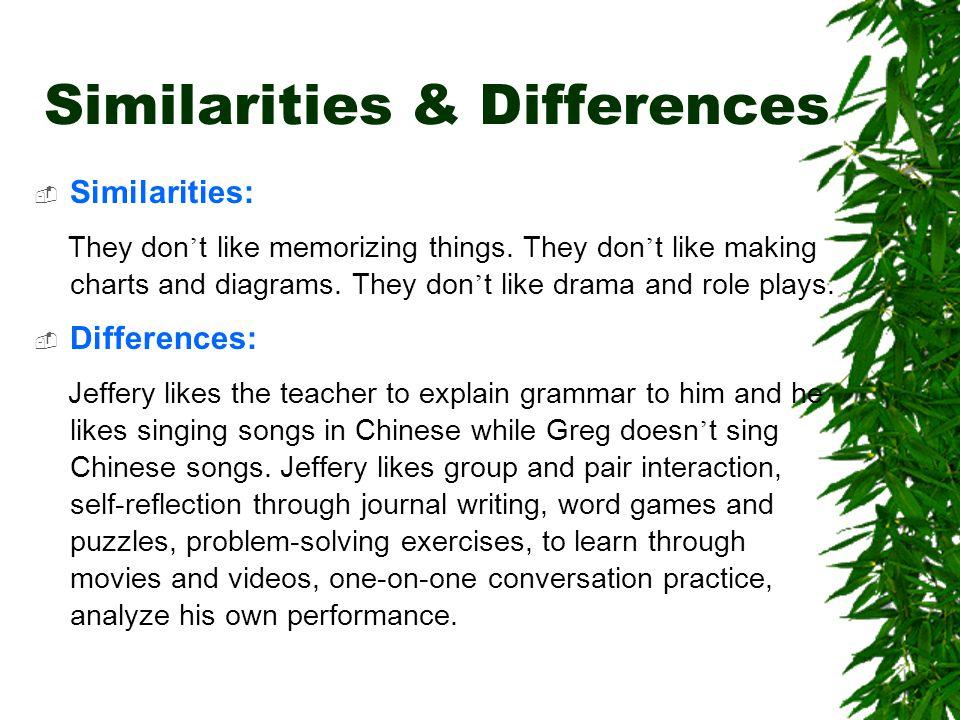 Similarities: They don ' t like memorizing things.