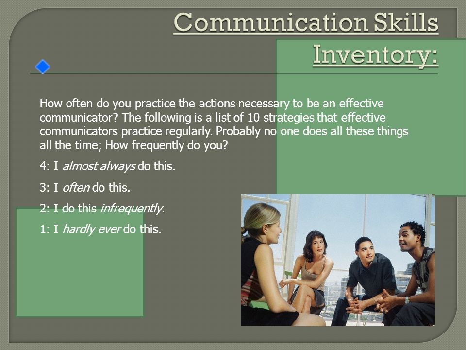 How often do you practice the actions necessary to be an effective communicator.