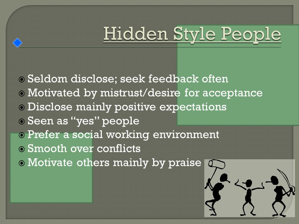  Seldom disclose; seek feedback often  Motivated by mistrust/desire for acceptance  Disclose mainly positive expectations  Seen as yes people  Prefer a social working environment  Smooth over conflicts  Motivate others mainly by praise