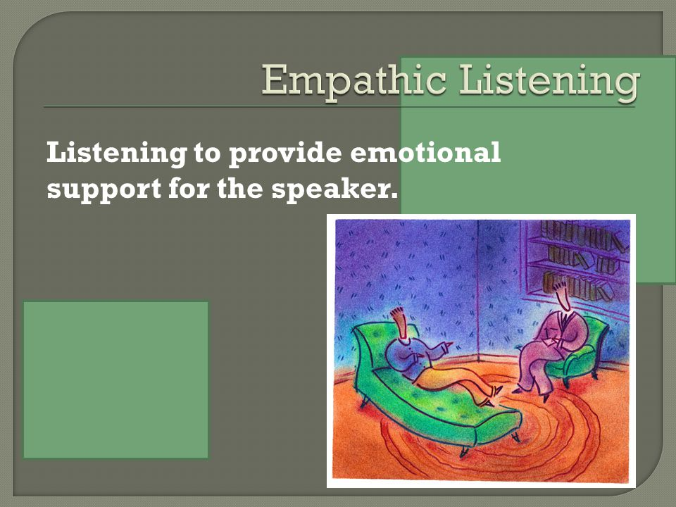 Listening to provide emotional support for the speaker.