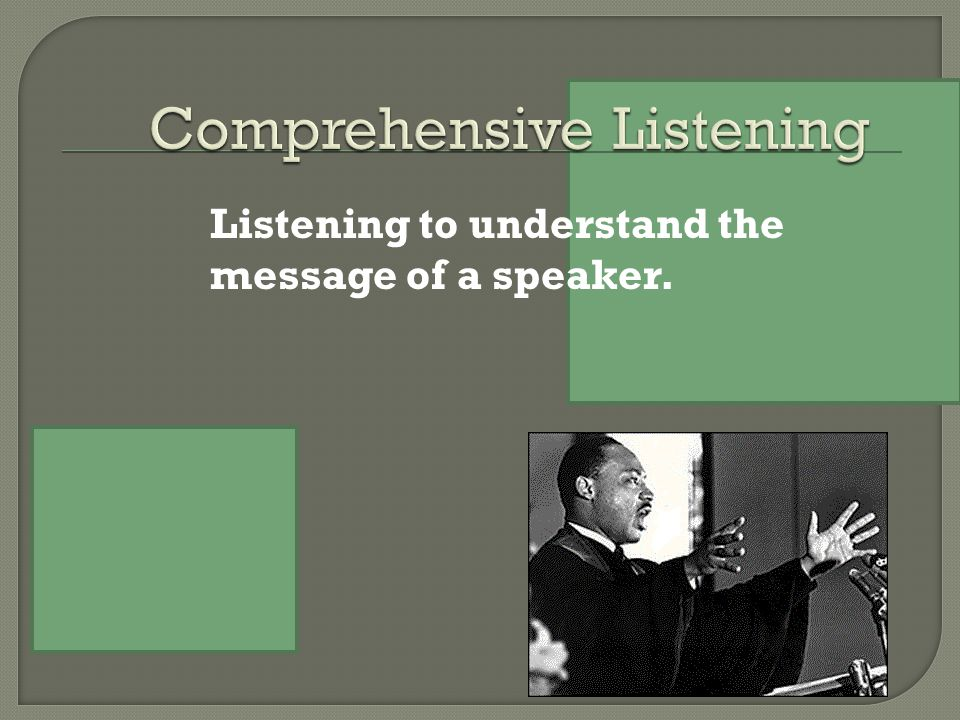 Listening to understand the message of a speaker.