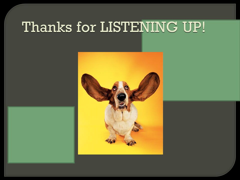 Thanks for LISTENING UP!