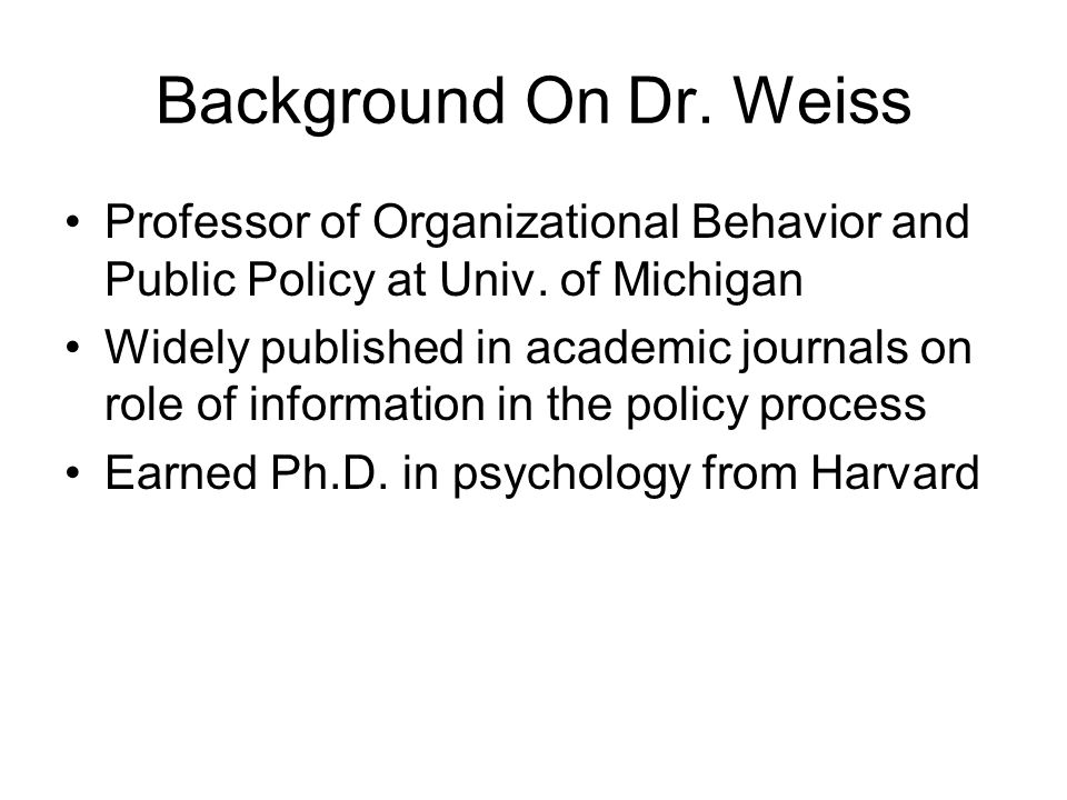Background On Dr. Weiss Professor of Organizational Behavior and Public Policy at Univ.
