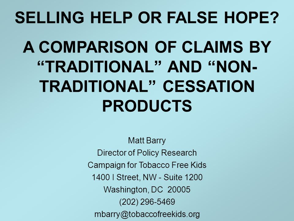 Overview Compare and contrast health claims made (on product labeling and websites) for traditional (e.g., FDA-approved) and non-traditional (e.g., not FDA-approved) tobacco use cessation products.