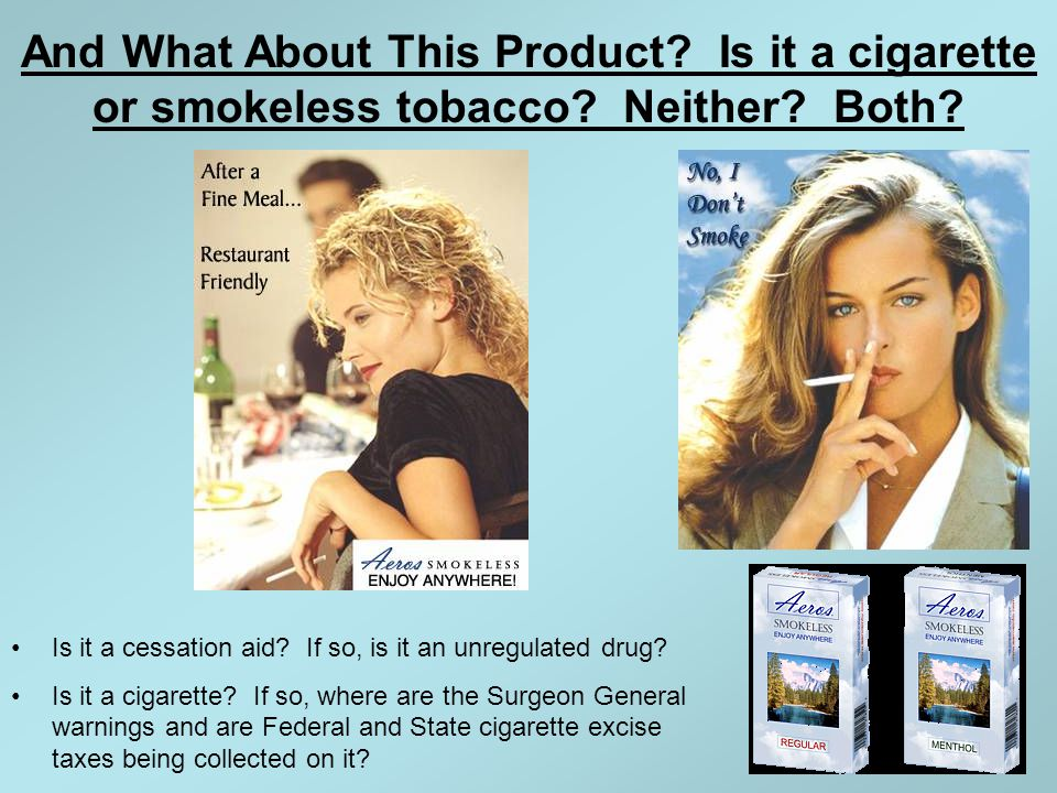 And What About This Product. Is it a cigarette or smokeless tobacco.
