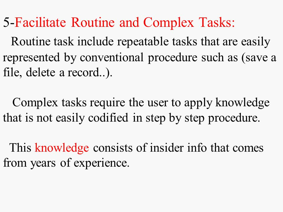 5-Facilitate Routine and Complex Tasks: Routine task include repeatable tasks that are easily represented by conventional procedure such as (save a fi