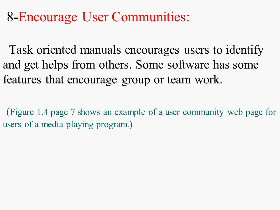8-Encourage User Communities: Task oriented manuals encourages users to identify and get helps from others. Some software has some features that encou
