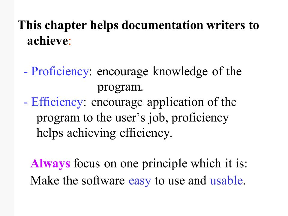 This chapter helps documentation writers to achieve: - Proficiency: encourage knowledge of the program. - Efficiency: encourage application of the pro