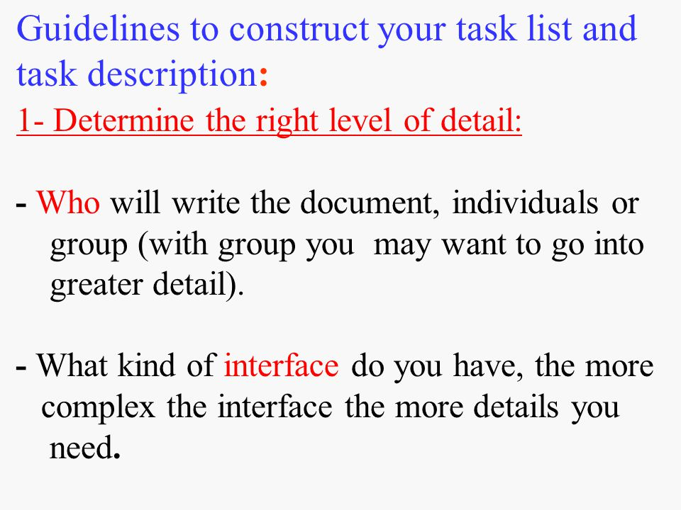 Guidelines to construct your task list and task description: 1- Determine the right level of detail: - Who will write the document, individuals or gro