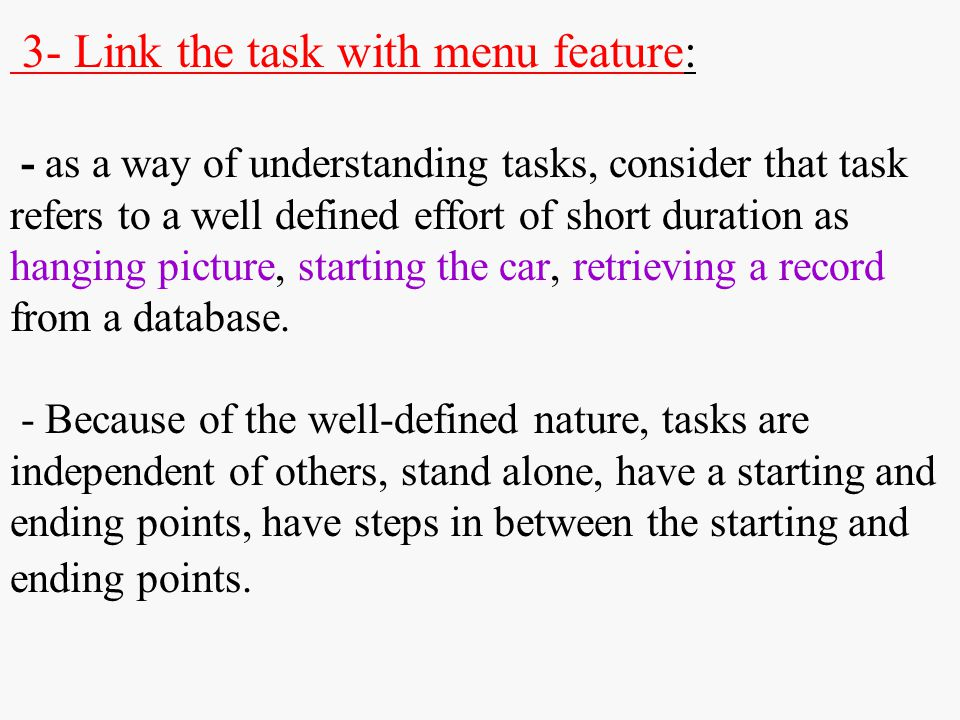 3- Link the task with menu feature: - as a way of understanding tasks, consider that task refers to a well defined effort of short duration as hanging