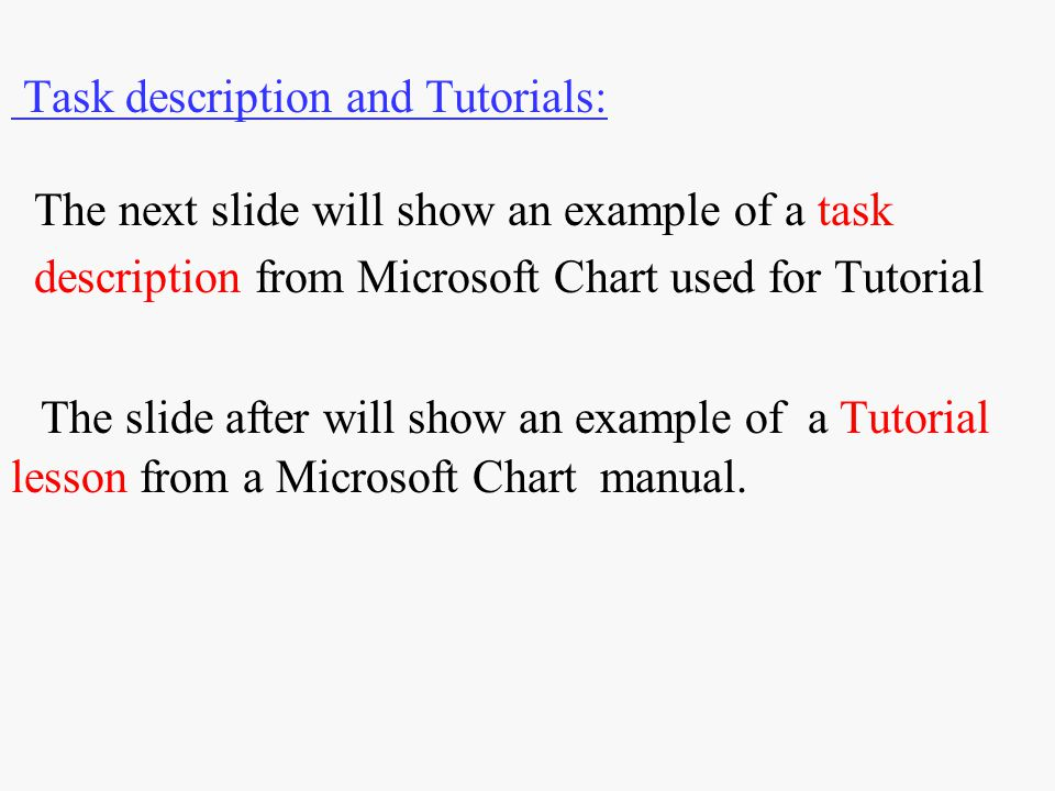 Task description and Tutorials: The next slide will show an example of a task description from Microsoft Chart used for Tutorial The slide after will