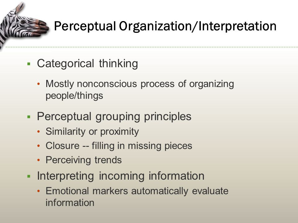 Mental Models in Perceptions  Broad world-views or 'theories-in-use'  Help us to quickly make sense of situations Fill in missing pieces Help to predict events  Problem with mental models: May block recognition of new opportunities/perspectives