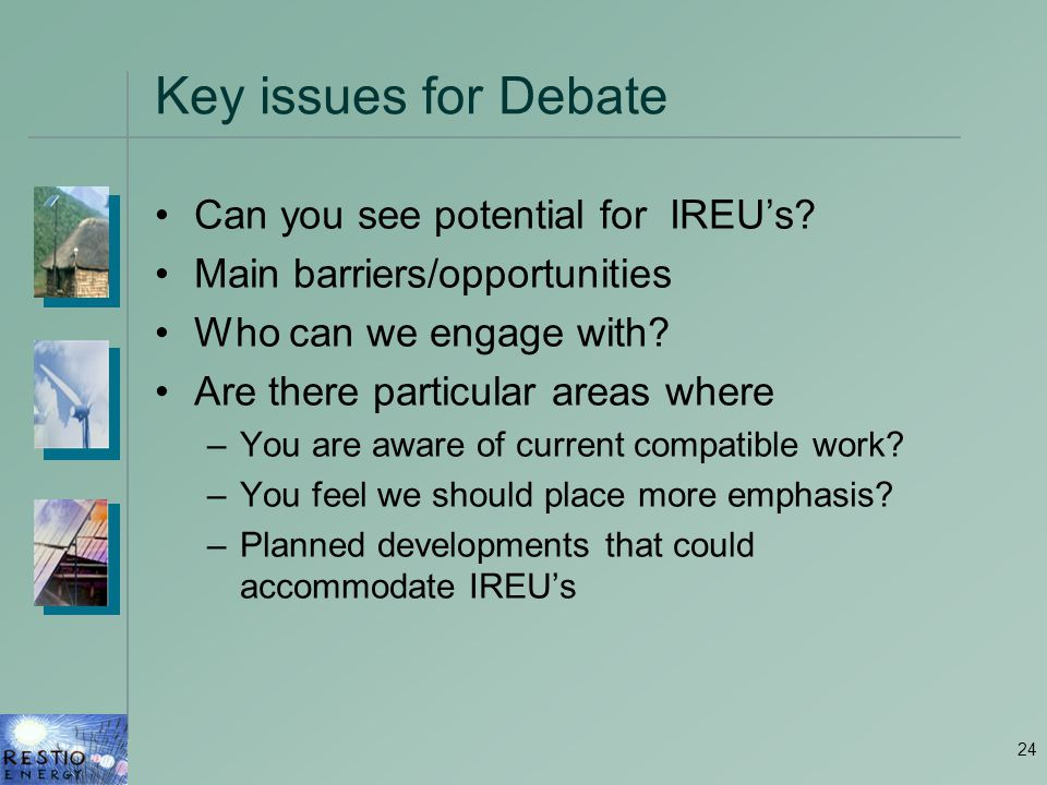 24 Key issues for Debate Can you see potential for IREU's.