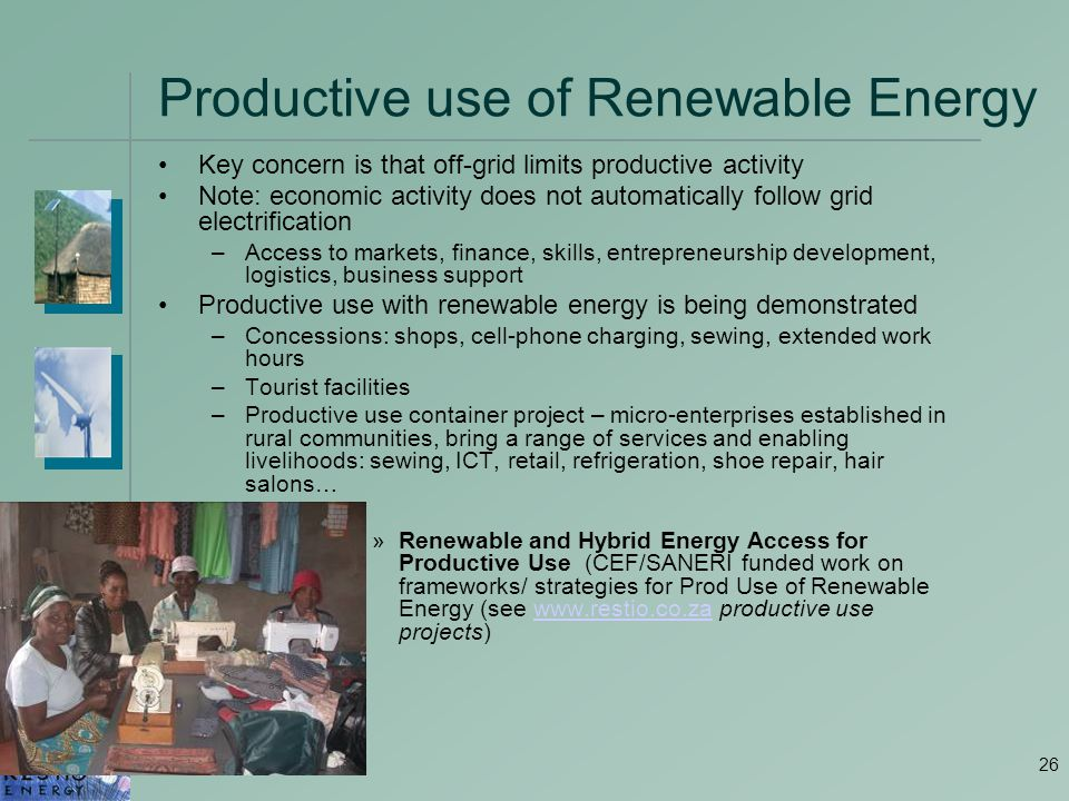26 Productive use of Renewable Energy Key concern is that off-grid limits productive activity Note: economic activity does not automatically follow gr