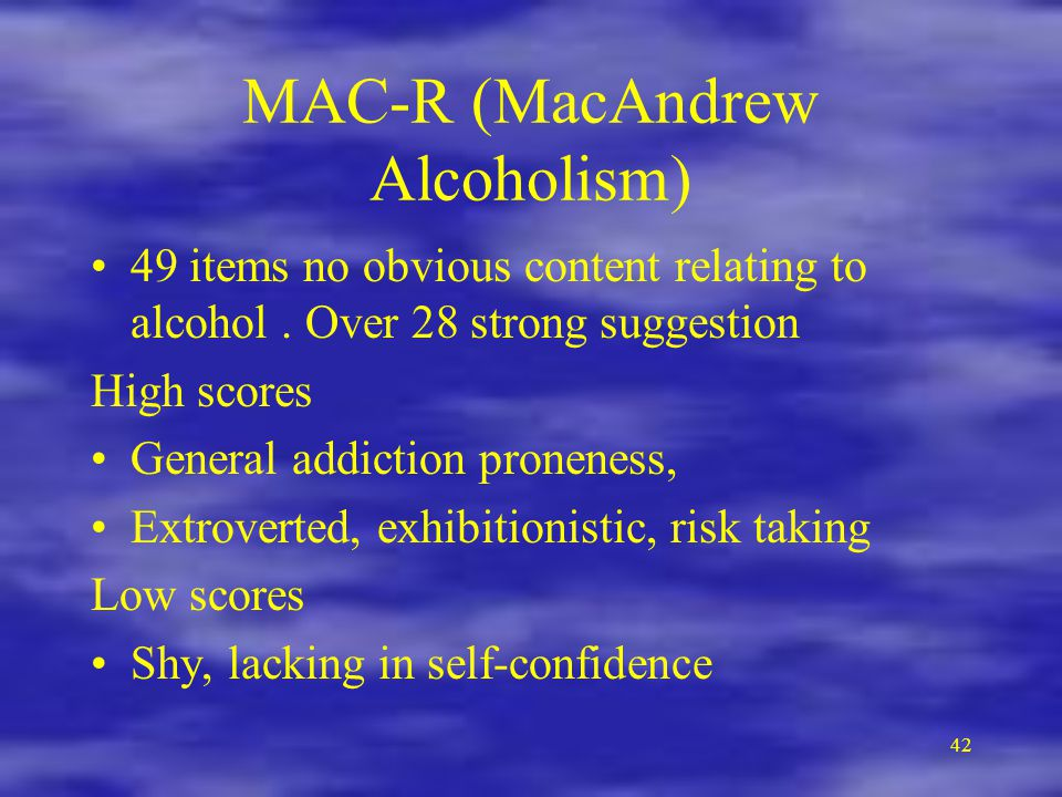 42 MAC-R (MacAndrew Alcoholism) 49 items no obvious content relating to alcohol.