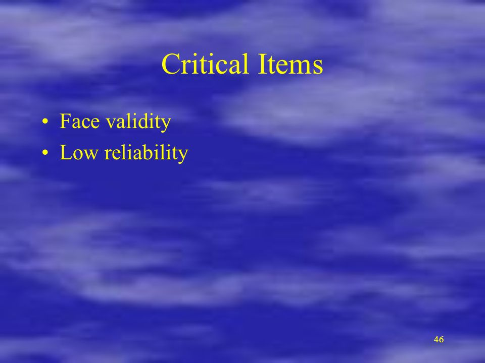 46 Critical Items Face validity Low reliability