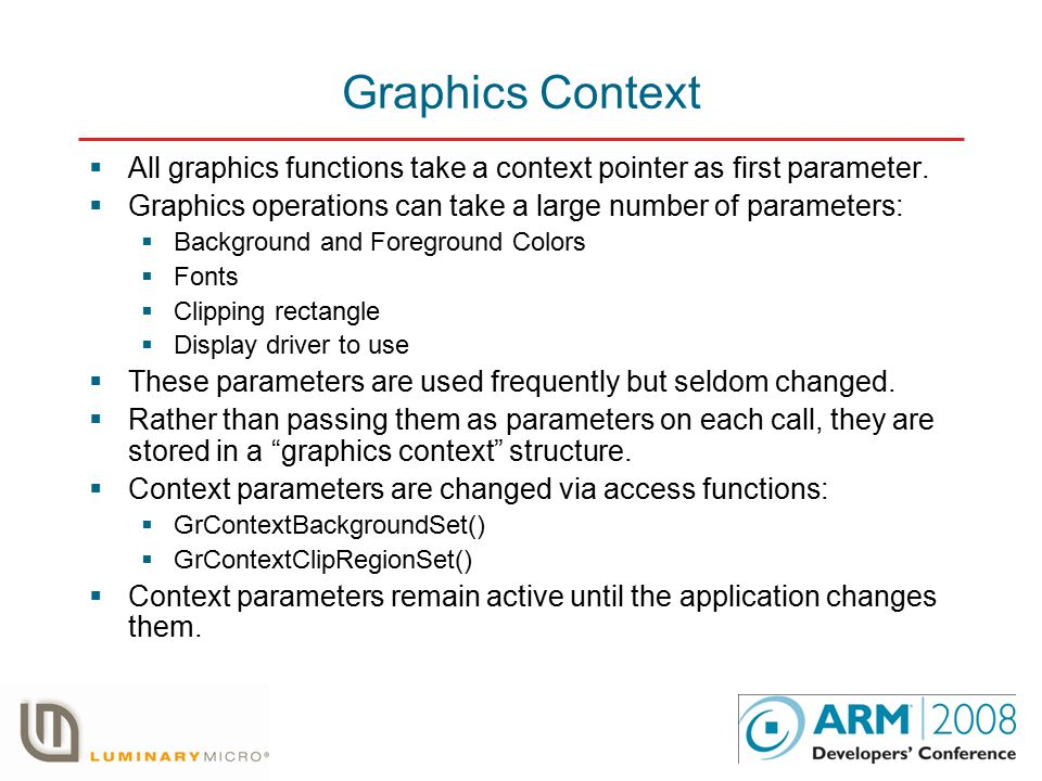 Graphics Context  All graphics functions take a context pointer as first parameter.