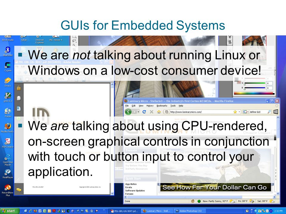 GUIs for Embedded Systems  We are not talking about running Linux or Windows on a low-cost consumer device.